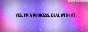 Yes, I'm a princess, deal with it Profile Facebook Covers