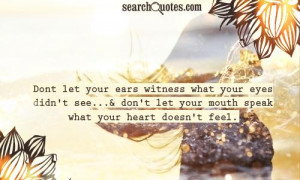 Dont let your ears witness what your eyes didn't see...& don't let ...
