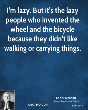 ... -walesa-lech-walesa-im-lazy-but-its-the-lazy-people-who-invented.jpg