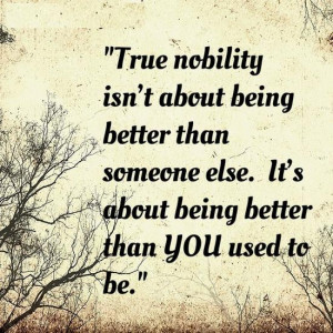 True nobility isn't about being better than someone else. It's about ...