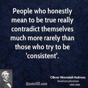 People who honestly mean to be true really contradict themselves much ...