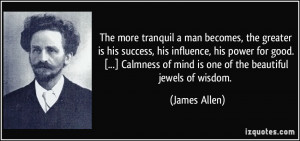 man becomes, the greater is his success, his influence, his power ...