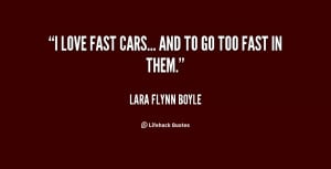 quote-Lara-Flynn-Boyle-i-love-fast-cars-and-to-go-112564.png