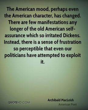 Archibald MacLeish - The American mood, perhaps even the American ...