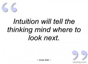 intuition will tell the thinking mind jonas salk