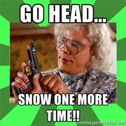 Madea - GO HEAD... SNOW ONE MORE TIME!!
