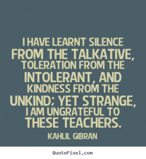 Quotes about success - I have learnt silence from the talkative ...
