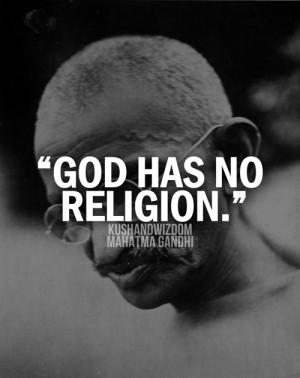 God Has No Religion - Mahatma Gandhi