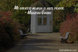 prayer-My greatest weapon is mute prayer.