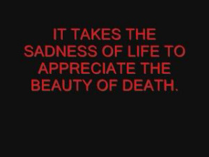 ... the Sadness of Life to Appereiate the Beauty of Death – Beauty Quote