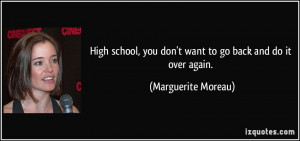 ... , you don't want to go back and do it over again. - Marguerite Moreau