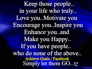 Keep those people in your life who truly..
