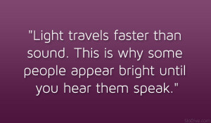 Funny Pictures Funny Quotes Light Travels Faster Than Sound