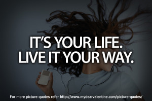 life quotes - Its your life