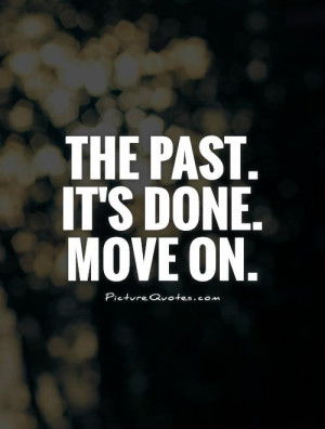 Move On Quotes The Past Quotes Forget The Past Quotes Letting Go Of ...