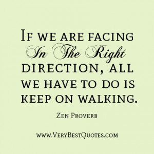 Zen quotes, If we are facing in the right direction, all we have to do ...