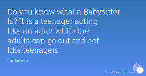 ... like an adult while the adults can go out and act like teenagers