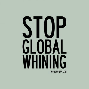Stop Global Whining (get this on a tee | make one yourself | get it on ...