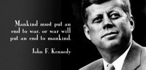 John F Kennedy Quotes War *the following excerpt has