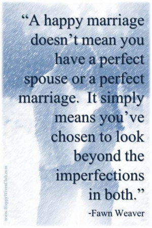 Happy Marriage Doesn't Mean You Have A Perfect Spouse Or A Perfect ...
