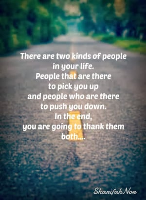 ... people in your life people that are there to pick you up and people
