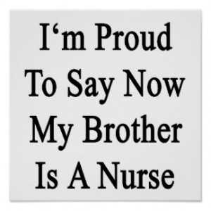 Proud To Say Now My Brother Is A Nurse Print