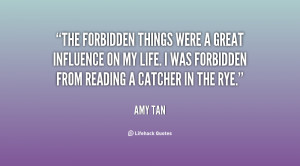 forbidden things were a great influence on my life. I was forbidden ...