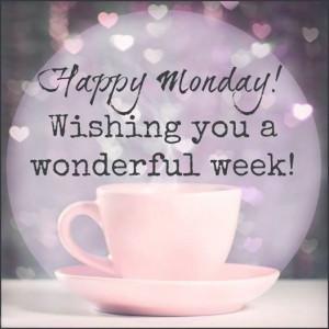 Happy Monday Wishing You a Wonderful Week