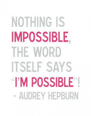 Nothing is impossible. The word itself says