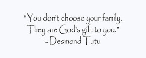 you-don-t-choose-your-familythey-are-god-s-gift-to-you-family-quote ...