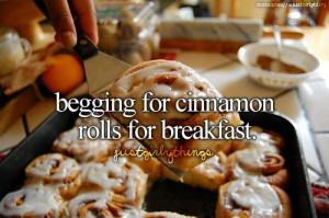 Begging for cinnamon rolls for breakfast