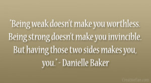 Being weak doesn't make you worthless. Being strong doesn't make ...