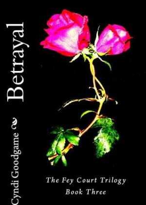 Betrayal (Fey Court Trilogy, #3)