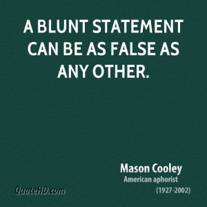 blunt statement can be as false as any other.