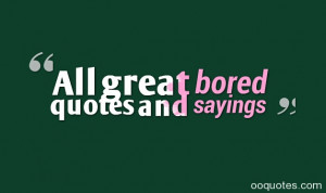 bored quotes,funny bored quotes,boredom quotes,bored quotes for ...