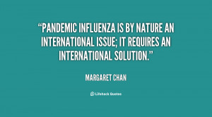 Pandemic influenza is by nature an international issue; it requires an ...