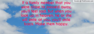 If a family member that you were close to passed away, you'll feel sad ...