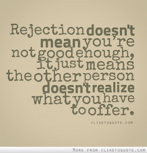 Rejection doesn't mean you're not good enough