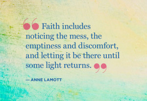Faith includes nothing the mess, the emptiness and discomfort, and ...