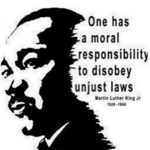 One has a moral responsibility to disobey unjust laws.