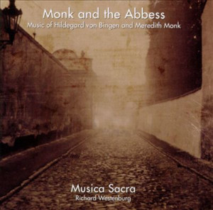 Monk and the Abbess Music of Hildegard von Bingen and Meredith Monk