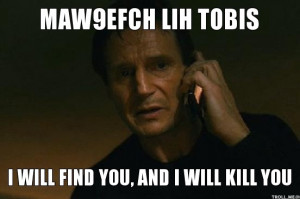 maw9efch-lih-tobis-i-will-find-you-and-i-will-kill-you.jpg