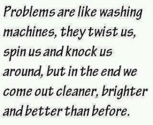 Home > Quotes > Quote Problems are like washing machine