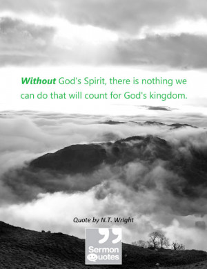 ... nothing we can do that will count for God's kingdom. — N.T. Wright