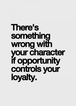 Loyalty is everything!