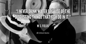 quote-W.-C.-Fields-i-never-drink-water-because-of-the-39081.png