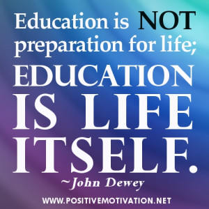 Education quotes - Education is not preparation for life; education is ...