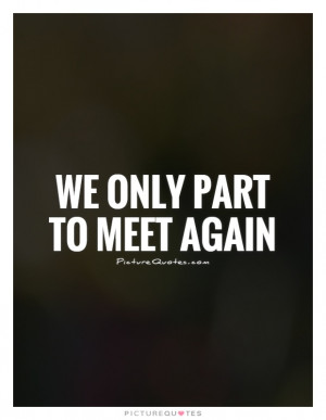 we only part to meet again