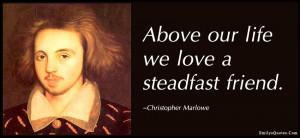 ... , steadfast, friend, friendship, inspirational, Christopher Marlowe