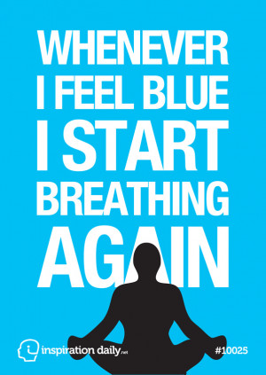Home — Quotes — Whenever I feel blue, I start breathing again